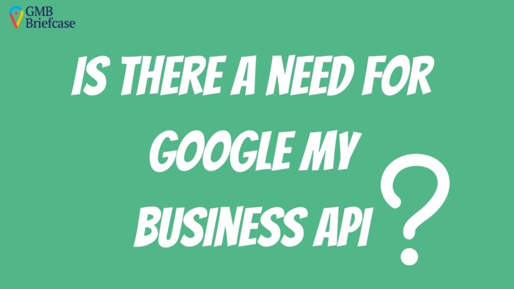 is-there-a-need-for-google-my-business-api