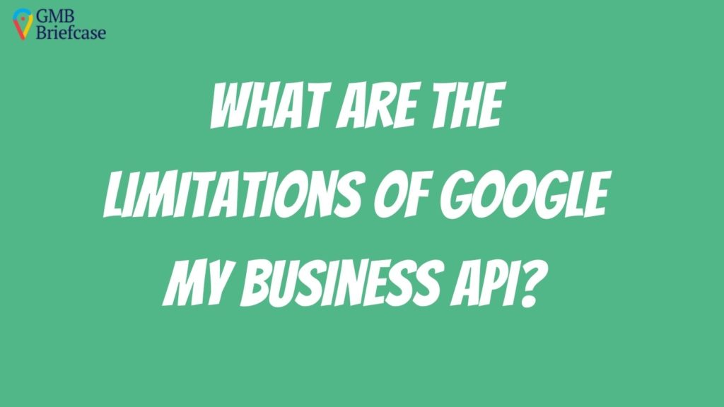 what-are-the-limitation-of-google-my-business-api